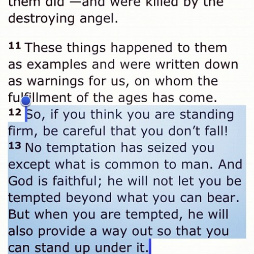 #Truth—» God won't give you what He knows you cannot handle. Stay strong when you're tempted! 1 Corinthians 10:12-13 (Taken with instagram)
