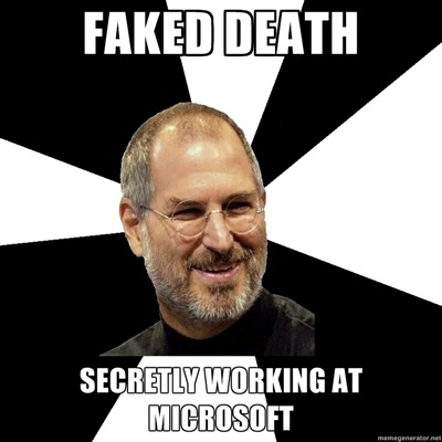 Faked death. Secretly working at Microsoft.  (vía memegenerator)