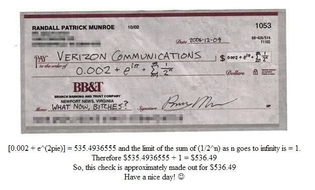 Apparently this is how xkcd creator Randall Munroe pays his Verizon bill.  That's one way to stick it to the man. It's also awesome. (Yes, there's a typo in the caption. It's iπ, not 2π. Carry on. Original here.)  via [jtotheizzoe:]