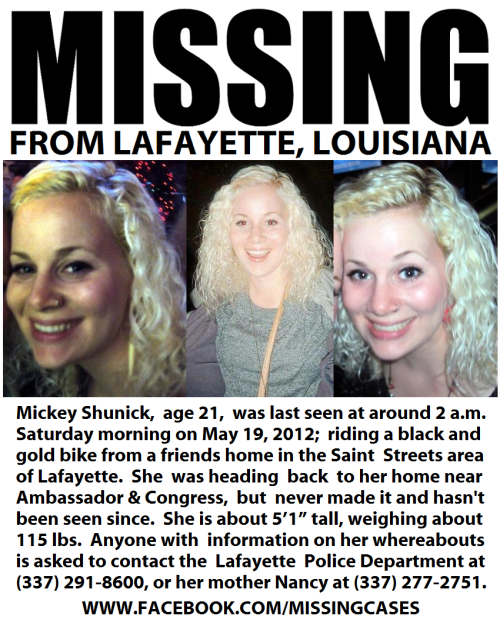 "missingcases:  Missing From Lafayette, Louisiana Since 5/19/2012 Please Help Find Mickey Shunick  Keep Resharing on Facebook by clicking on above flyer then click share. Let's get this out to all the surrounding states and help get Mickey home safe. Retweet on Twitter & view and save in full size for printing posters at this link: twitter.com/MissingCases/status/204090832620494848/photo/1/large (size will be much larger than saving off Facebook 850 x 1052) Lafayette Police and a local family need your help finding a missing woman. 21 year old Mickey Shunick (pictured) was last seen early Saturday morning riding a black and gold bike from a friends home in the Saint Streets area of Lafayette. She was headed back home near Ambassador and Congress, but never made it home and hasn't been seen since.  She is described as about 5'1"", small frame, and about 115 lbs. Mickey was last seen wearing a pastel multicolored striped shirt, light wash skinny jeans, and grey shoes. She had a brown leather backpack purse with her. Anyone with information on where she maybe be is asked to call Lafayette Police at (337) 291-8600 or her mom Nancy at (337) 277-2751. Mickey's friends have organized a search party for tomorrow morning (5-20) at 10:30 am starting at 100 ryan st.    Her 22nd birthday is tomorrow and there's a $10,000 reward for any word that can lead to her being found safe! Spread the word, tumblr!"