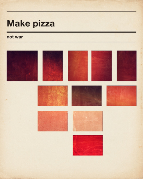 ianbrooks:  Make Pizza. Not War by David Crunelle Previously on ianbrooks, we discussed the world's shared admiration for the mathematically beautiful pizza and how its mystifying essence shapes society and everyone living in it. What more can we learn from pizza? Pizza doesnt judge, nor does it will to make war other foods, it is sublime in its place among the cosmos. If only we, as a people, could learn to be like pizza.  Artist: tumblr / website / behance