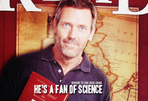 reasons-to-love-hugh-laurie:  Reason 141: He's a fan of science. Read More