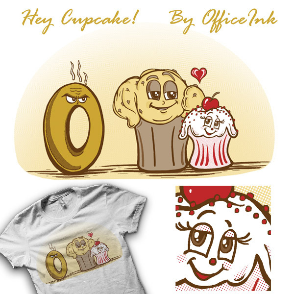 """Hey Cupcake"" is my Shirt.Woot design for this week's derby. I'd appreciate your vote if you like the design. As always I appreciate any and all votes, shares, links, and sexy pimps by other artists! Thanks!  For other tees, prints,and IPhone cases by OfficeInk go here: http://www.redbubble.com/people/ameda/portfolio Or to follow OfficeInk go here: https://www.facebook.com/pages/Office-Ink/210656495622241"