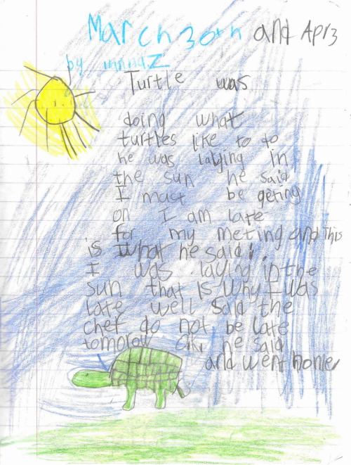 """Turtle"" March 1998 (Age 6) Pencil and Colored Pencil ""Turtle was doing what turtles like to do—he was laying in the sun. He said, 'I must be getting on I am late for my meeting!' And this is what he said: 'I was laying in the sun that is why I was late.' 'Well,' said the chef, 'Do not be late tomorrow.' 'Ok,' he said and went home."""