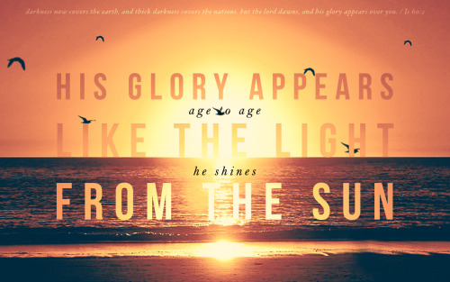 Inspired by Hillsong's His Glory Appears from their Faith + Hope + Love album.