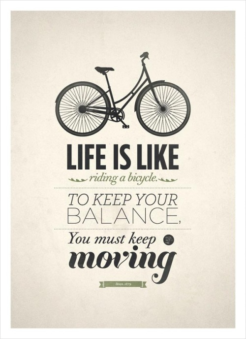 weandthecolor:  Life is like riding a bicycle Retro style poster design by NeueGraphic. The art print is available here. via: WE AND THE COLORFacebook // Twitter // Google+ // Pinterest