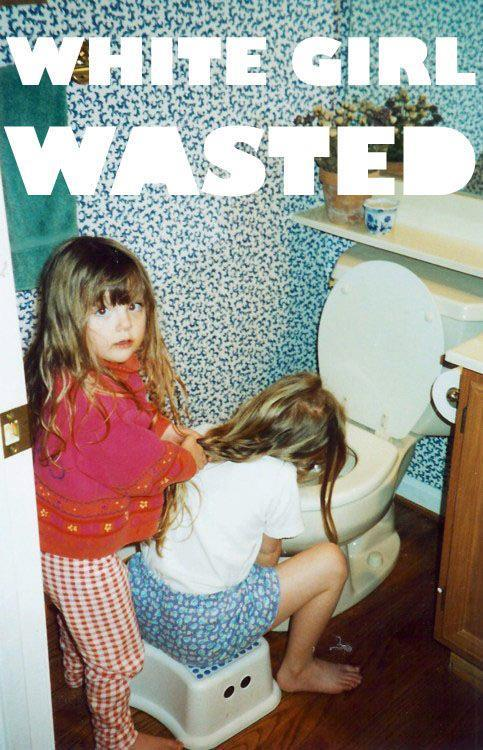 White Girl Wasted…