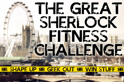"antieuclid:  Announcing: The Great Sherlock Fitness Challenge! Maybe you want to get in shape for a massive parkour-style Believe in Sherlock flyering run. Maybe you need to harpoon a dead pig, or you want to be prepared to fight off mysterious strangers with swords in your flat. Maybe you just want to lose 10 pounds in case you ever get to meet Benedict Cumberbatch. If any of those are true, this is the contest for you! It's fairly simple: Sign up for Fitocracy, a great website for geeks who want to get in shape. You level up by collecting points through various types of exercise, and by completing exercise ""quests"" along the way. Join the BBC Sherlock group on Fitocracy, and click the ""Join Challenge"" button in the left sidebar. Between now and June 3rd, get the word out as much as possible through Twitter, Tumblr, Facebook, carrier pigeons, and more. Once the challenge starts, no one will be able join it, so we need to make sure as many people as possible hear about it before it starts. Between June 3rd and July 1st, exercise! And make sure you log it in Fitocracy. You can get points for everything from taking the stairs instead of the elevator to running a marathon. Once the challenge ends on July 1st, prizes will be awarded as follows: 1st place: $50 gift credit to antieuclid's Random Emporium, the web's best source for round geek humor, including Sherlock and Cabin Pressure buttons. 2nd place: $20 gift credit. 3rd place: $10 gift credit. Random drawing: Two $10 gift credits will be given to winners selected at random from everyone who participates, so even if you're not a gym bunny, you still have a chance to win! So let's get in gear to make Sherlockians the fittest group in fandom! [edited to add:] The always awesome Cara McGee has generously offered to supplement the prizes with some of her incredible fandom teas! So you'll be able to jog your way to a triumphant future of tea and buttons. [edited to further add:] We've got an official challenge Tumblr going, and we're encouraging people to tag Challenge-related posts with ""SherlockFit"" to make it easy to keep in touch and cheer each other on."