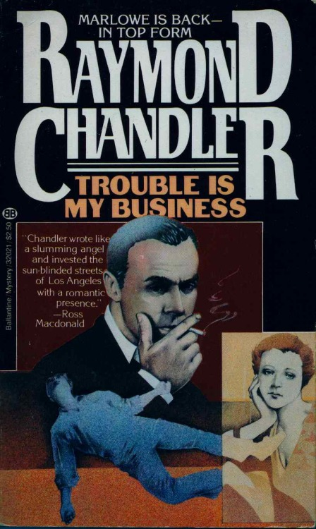 TROUBLE IS MY BUSINESS contained four Raymond Chandler shorts stories: Trouble is My Business; Finger Man; Goldfish; Red Wind. Ballantine, 1972.