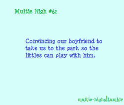 multie-highs:  Submission from motherbeepingmeow  [Text Reads: Multie High #62 Convincing our boyfriend to take us to the park so the littles can play with him.]