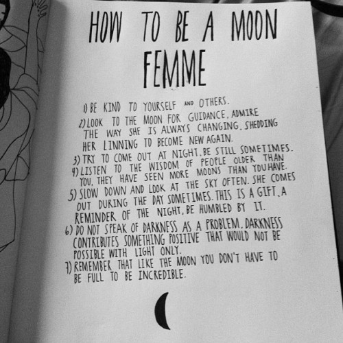 tangledupinlace:  girlgiant:  HOW TO BE A MOON FEMME.  garconniere sent me this because she knows me so well <3 <3