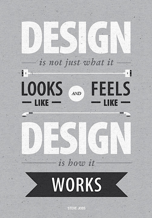 "suspensefulgraphics:  ""Design is not just what it looks like and feels like. Design is how it works."" - Steve Jobs"