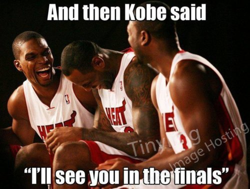 "And then Kobe said: ""I'll see you in the Finals!""  I can't help myself, I really need to reblog this! LOL"