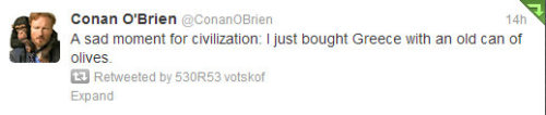 "‏@ConanOBrien:""A sad moment for civilization: I just bought Greece with an old can of olives."""