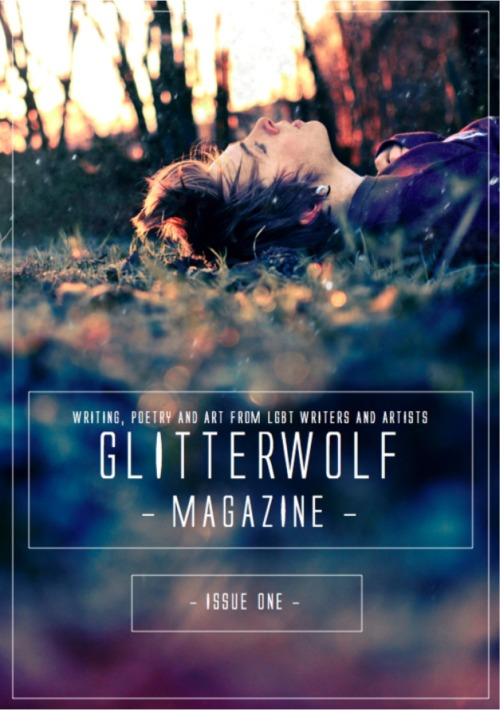 glitterwolfmagazine:  Issue One is available now to buy, showcasing the best poetry, fiction and photograph of LGBT-identifying contributors. Share this, tweet this, reblog this—help spread the word! Click the picture to buy!