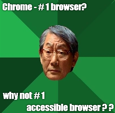 "Asian father says ""Chrome number 1 browser? Why not number 1 accessible browser??"" @stevefaulkner"