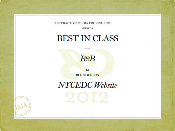 "We are happy to announce that our NYCEDC.com redesigned website won the 2012 IMA competition's Best in Class Award for the ""B2B"" category! The Best in Class award is the highest honor bestowed by the Interactive Media Awards, which recognizes excellence in website design and development. Explore our award-winning website today."