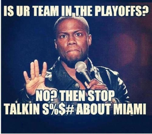 You hating on Miami? Did your team got kicked out already