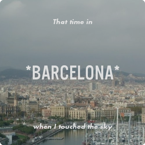 That time in *Barcelona* when I touched the sky. Share a memory from a place you've been.
