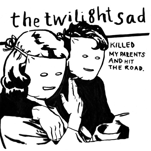 The Twilight Sad - Killed My Parents and Hit the Road (an actual album!)
