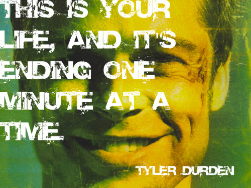 Meme - This Is Your Life and its Ending One Minute at a Time - Tyler Durden - Brad Pitt - Fight Club