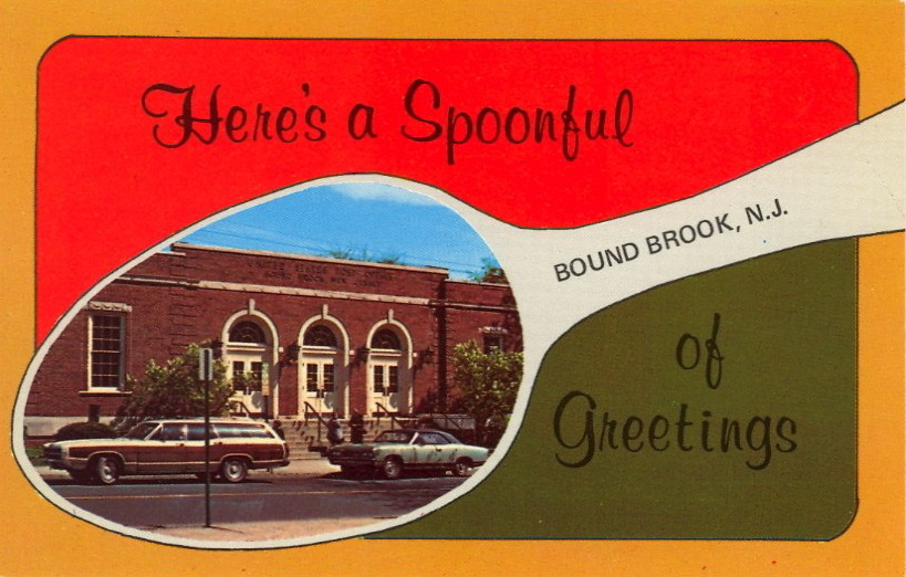 "HERE'S A SPOONFUL OF GREETINGS As in ""Gag me with a ______.""  Post Office, Bound Brook, New JerseyLocated at Mountain Ave. & E. Second Street"