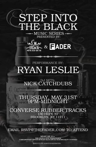 Ryan Leslie performance sponsored by Captain Morgan   Thursday May 31st @ 9 p.m. @ Converse Rubber Tracks 130 Hope street Brooklyn, NY 11211  RSVP@TheFader.com