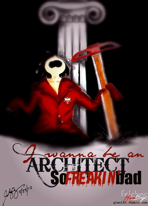 glen165:  I wanna be an ARCHITECT so freakin' BAD!  Do you wanna be an ARCHITECT?! oh YES! I REALLY WANT! reblog if you are… or if you dreamt of being an ARCHITECT. :D  Fetching Heyday: http://glen165.tumblr.com/