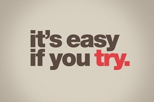 So just try, you never know until you TRY!