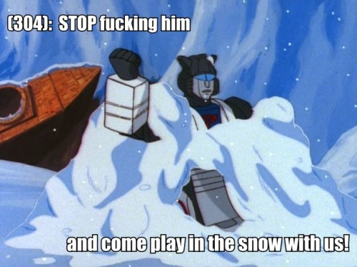 tftexts:  (304): STOP fucking him and come play in the snow with us! - Submitted by pinkrobotgirl.