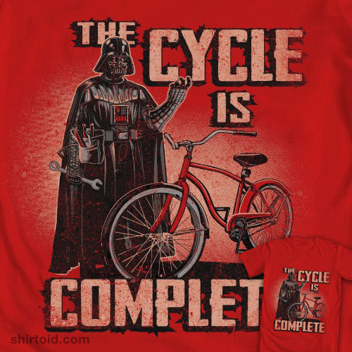 """The Cycle is Complete""  I need this t-shirt."