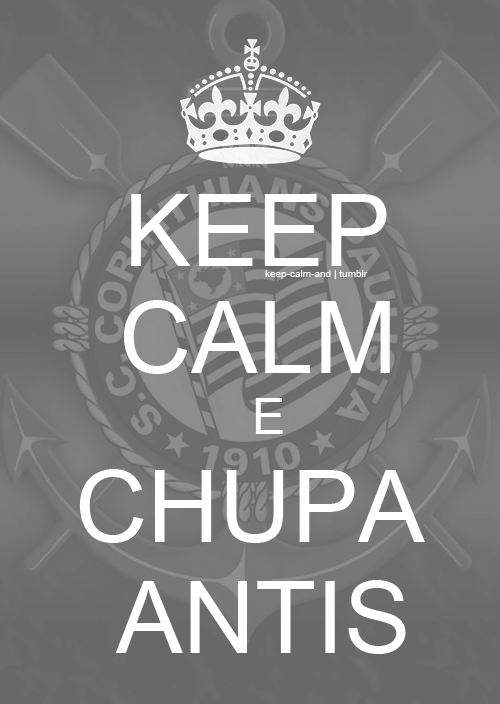 keep-calm-and:  Keep calm e CHUPA ANTIS!  Chupaaaaa.