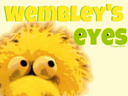 He is my favorite Fraggle. You gotta love Wembley.