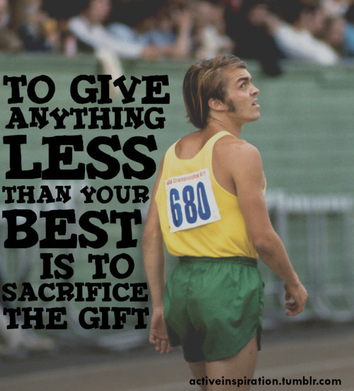 Steve Prefontaine is the best person to think of and look up to when working out. He NEVER gave up on his dreams and set goals and wouldn't quit on them until they were reached. Truly an inspiration in so many ways!