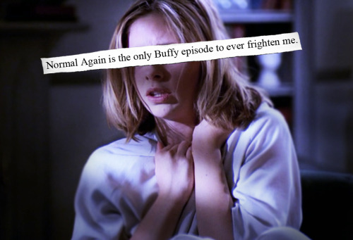 Normal Again is the only Buffy episode to ever frighten me.