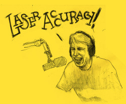 nerdistfanart:  Laser Accuracy! I love LA