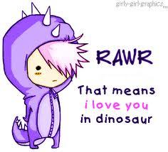 "i  just wana say ""RAWR"" .. <3"