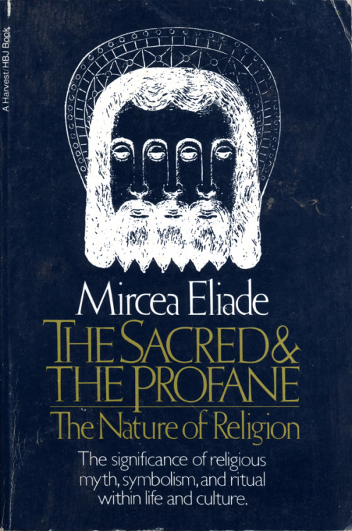 The Sacred And The Profane: The Nature of Religion by Mircea Eliade • Harvest/HBJ, 1959