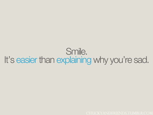 bestlovequotes:  Smile - it's easier than explaining why you're sad | CourtesyFOLLOW BEST LOVE QUOTES ON TUMBLR  FOR MORE LOVE QUOTES