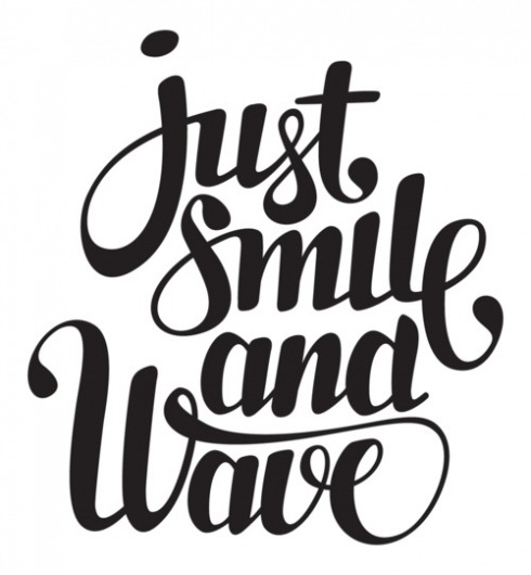 Typeverything.com - Just smile and wave.