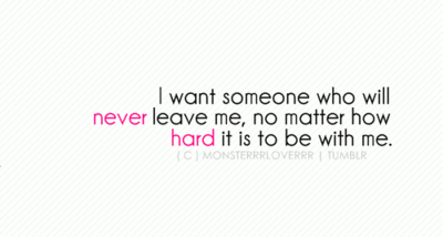 jeykoolitz:  no matter how hard… bestlovequotes:  I want someone who will never leave me | Courtesy FOLLOW BEST LOVE QUOTES ON TUMBLR FOR MORE LOVE QUOTES  ehem…
