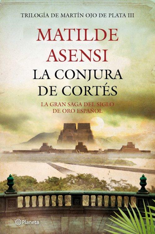 Ya se conoce cuál será la portada de La conjura de Cortés (Trilogía de Martín Ojo de Plata) de la autora Matilde Asensi.