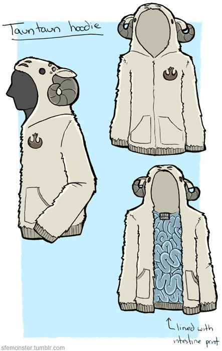 sfemonster:  I love the trend of Star Wars hoodies, but I don't understand why there's a Princess Leia and a Chewbacca hoodie and NO TAUNTAUN HOODIE. So here's my design for a tauntaun hoodie.  It's lined with intestine-print fabric (GET IT???) and I'd very much appreciate if Lucas' merchandising people could get on making this.  Okay, thanks. edit: seriously if someone knows how to make this hoodie happen (even just a custom project) get in touch.  Let's make tauntaun hoodies a reality.  I AM THROWING MONEY AT MY SCREEN BUT NOTHING IS HAPPENING.
