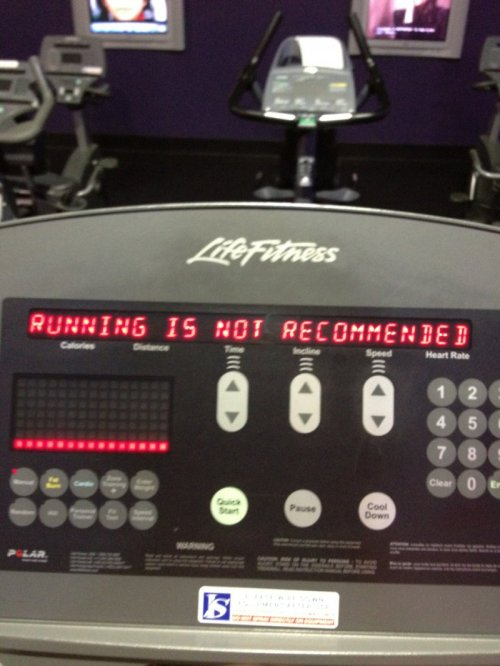 You know you're fat when your treadmill does not recommend running.