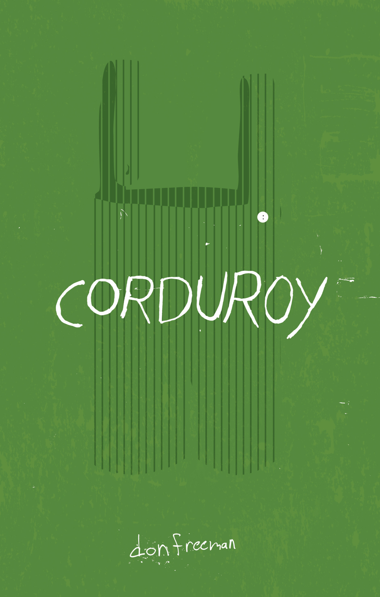 judgeabookcover: Corduroy by Don Freeman Book Cover Re-Design #12 Who doesn't love Corduroy? Buy the high quality art print over at society6.