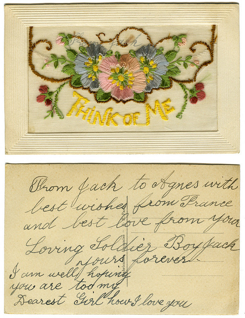 teachingliteracy:  paulbeige: Think Of Me Postcard from Jack (AIF digger in France, WWI) to his girlfriend Agnes Foster, in Bendigo, Victoria. Probably 1916.The front embroidered area of these cards would lift up and usually contain a small piece of paper with a short message of love.Jack survived the war, and returned to Australia. He and Agnes never married. Think Of Me on Flickr.
