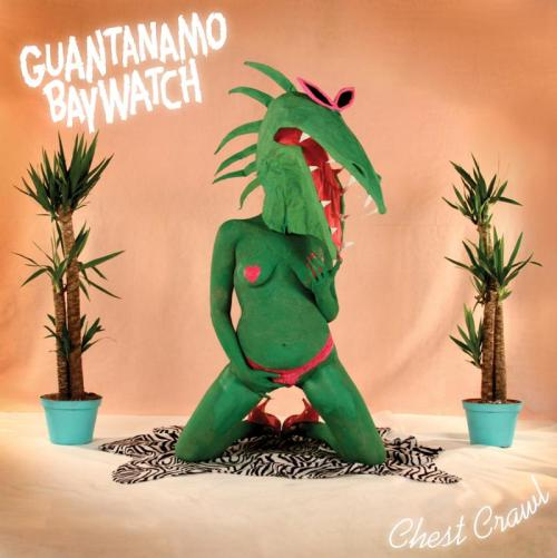 Guantanamo Baywatch 'Chest Crawl' Digital Service - Album Out Today