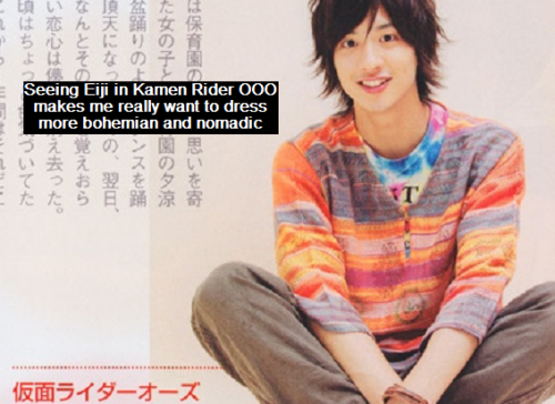 Seeing Eiji in Kamen Rider OOO makes me really want to dress more bohemian and nomadic  ^^^