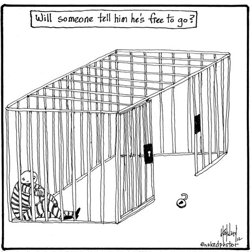 """Free to Go!"" (cartoon by nakedpastor) I know what it's like to be trapped. I know what it's like to feel trapped. The two feel exactly the same. You can come to learn that at those times when you feel trapped, you can eventually get to a place where you realize you are not trapped at all. It is the limitation your family, your friends, your community or your society has placed upon you. But, ultimately, it is the limitation you have put upon yourself. You have adopted not only your chains, but the chains of others. You are free to go! You can buy my most popular cartoons HERE."