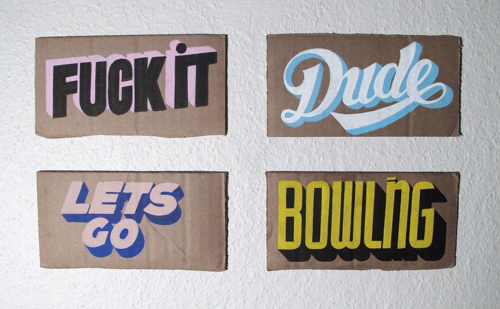 "typeverything:  Typeverything.com - ""Fuck it / Dude / Let's go / Bowling"" by Caffa151)"